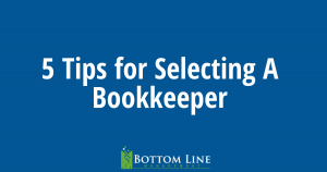 5 Tips for Choosing A Qualified Bookkeeper